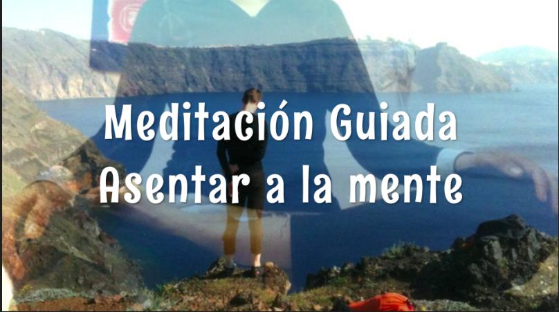 Meditación guiada: asentar a la mente